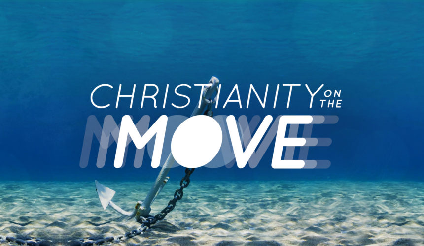 Christianity on the Move: Anchors Down