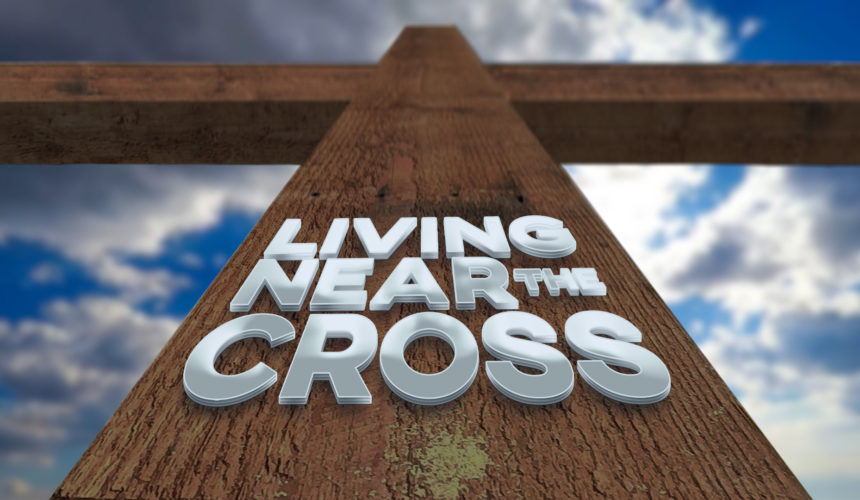 Living Near the Cross: The Victorious Life