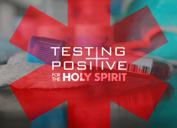 Testing Positive for the Holy Spirit – 05-31-2020